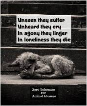 Animal abuse - Abusers zero tolerance unseen they suffer